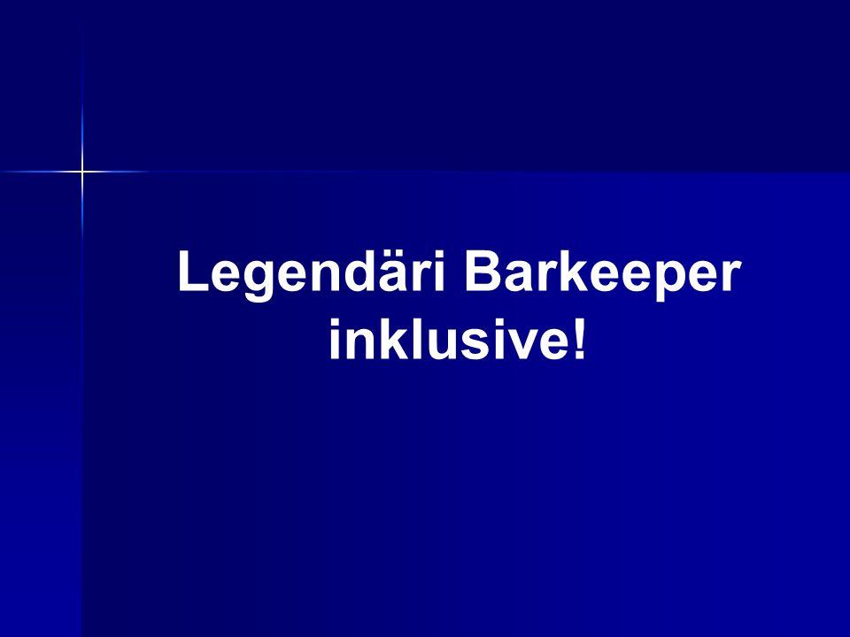 Legendäri Barkeeper inklusive!