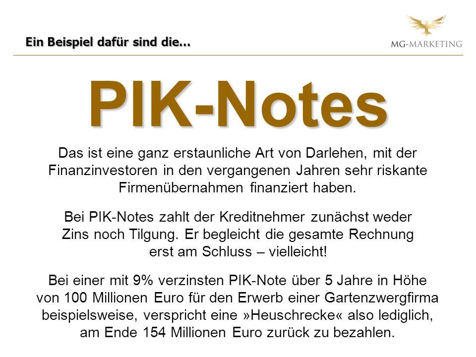 PIK-Notes Ein Beispiel dafür sind die... Das ist eine ganz erstaunliche Art von Darlehen, mit der Finanzinvestoren in den vergangenen Jahren sehr risk