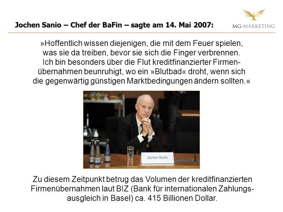 Jochen Sanio – Chef der BaFin – sagte am 14. Mai 2007: »Hoffentlich wissen diejenigen, die mit dem Feuer spielen, was sie da treiben, bevor sie sich d