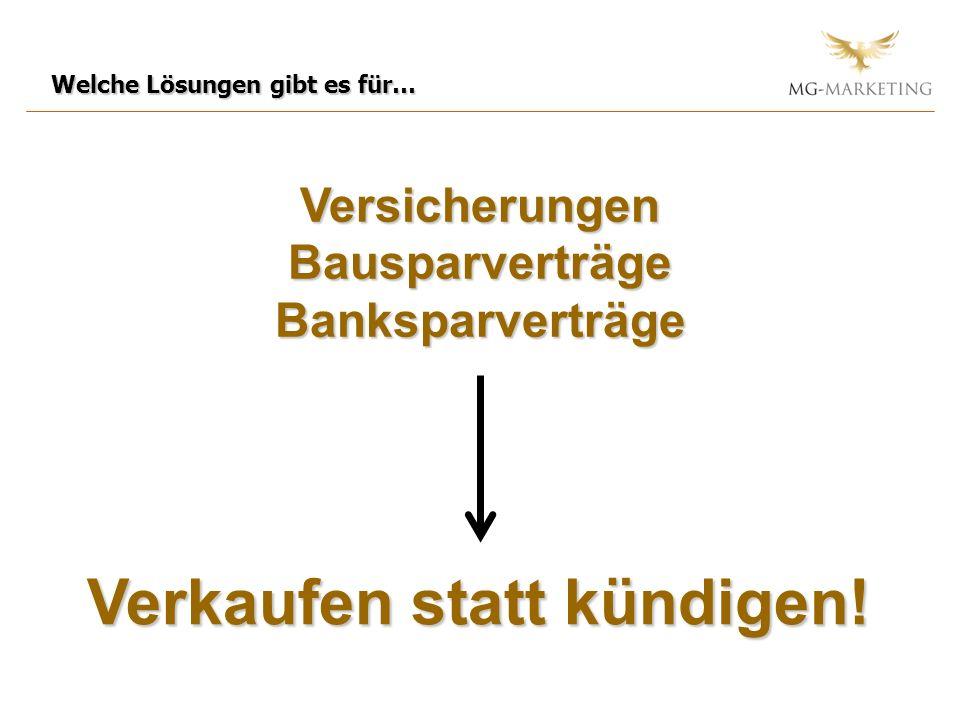 Welche Lösungen gibt es für… Versicherungen Bausparverträge Banksparverträge Verkaufen statt kündigen!