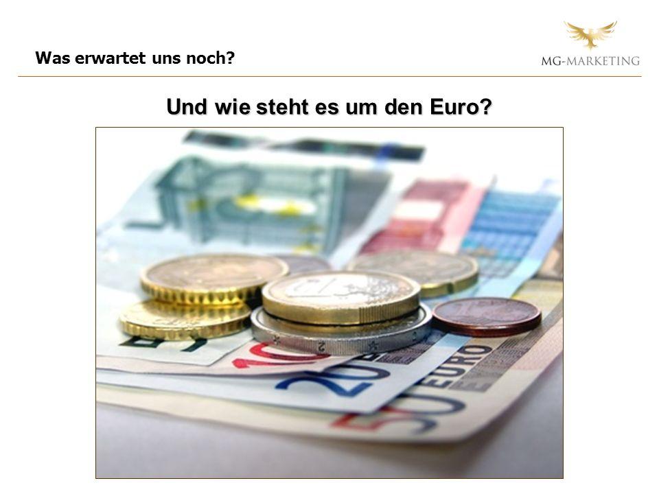 Was erwartet uns noch Und wie steht es um den Euro