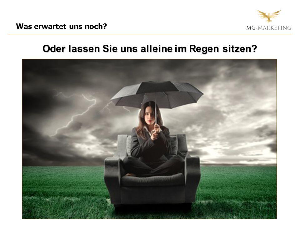 Was erwartet uns noch? Oder lassen Sie uns alleine im Regen sitzen?