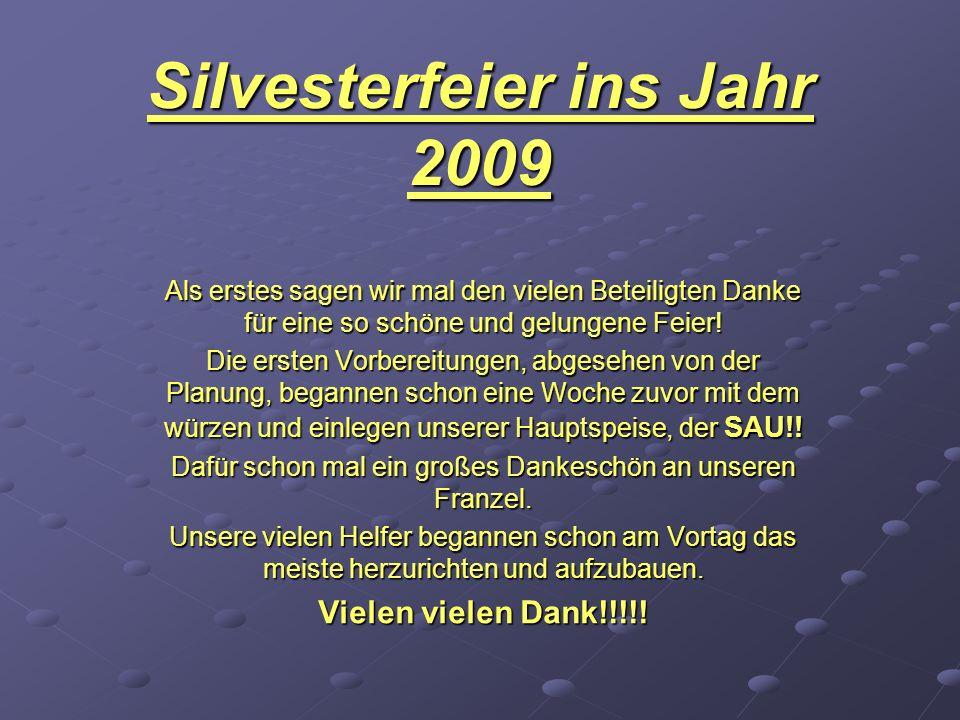 Silvesterfeier ins Jahr 2009 Als erstes sagen wir mal den vielen Beteiligten Danke für eine so schöne und gelungene Feier.