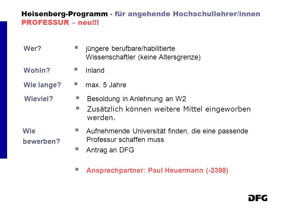 Heisenberg-Programm - für angehende Hochschullehrer/innen PROFESSUR – neu!!! Wer? jüngere berufbare/habilitierte Wissenschaftler (keine Altersgrenze)