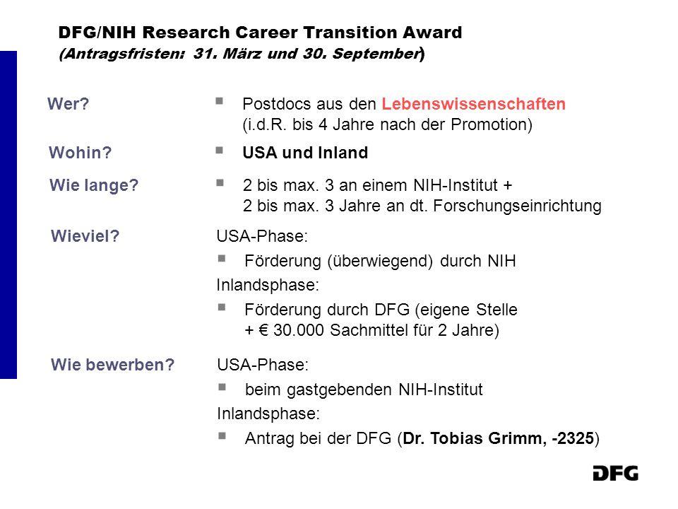 DFG/NIH Research Career Transition Award (Antragsfristen: 31. März und 30. September ) Wer? Postdocs aus den Lebenswissenschaften (i.d.R. bis 4 Jahre