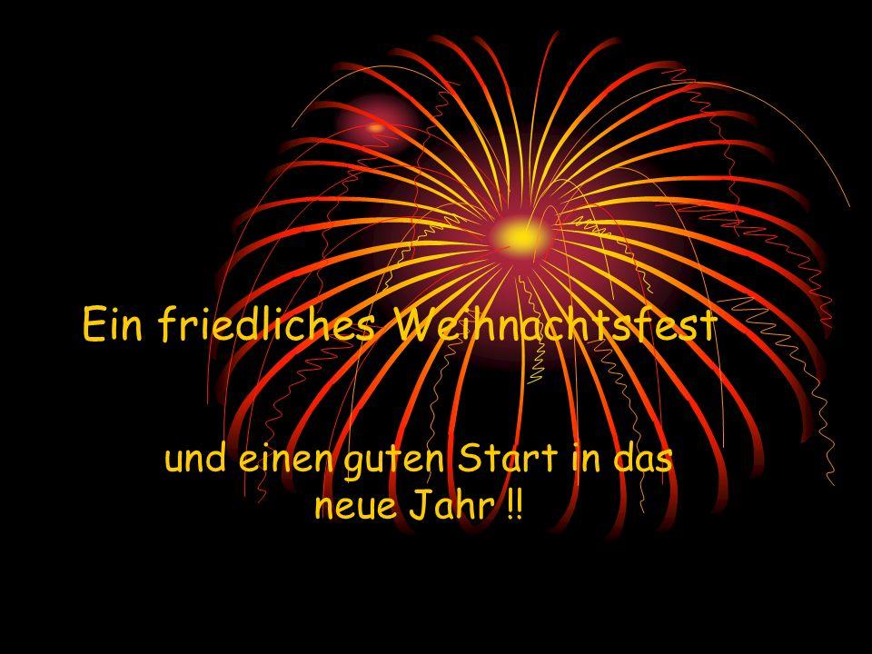 Ein friedliches Weihnachtsfest und einen guten Start in das neue Jahr !!