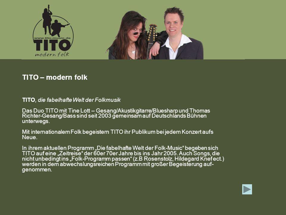 TITO, die fabelhafte Welt der Folkmusik Das Duo TITO mit Tine Lott – Gesang/Akustikgitarre/Bluesharp und Thomas Richter-Gesang/Bass sind seit 2003 gemeinsam auf Deutschlands Bühnen unterwegs.