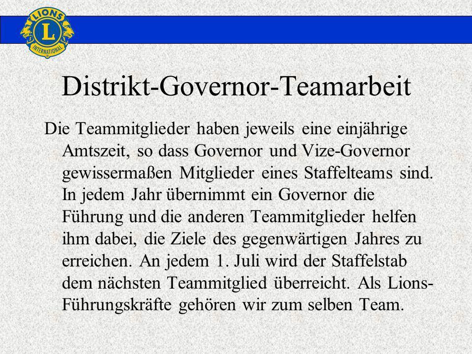 Distrikt-Governor-Teamarbeit Die Teammitglieder haben jeweils eine einjährige Amtszeit, so dass Governor und Vize-Governor gewissermaßen Mitglieder eines Staffelteams sind.