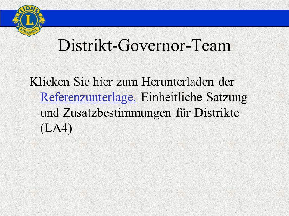Distrikt-Governor-Team Klicken Sie hier zum Herunterladen der Referenzunterlage, Einheitliche Satzung und Zusatzbestimmungen für Distrikte (LA4) Refer