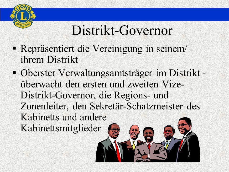 Distrikt-Governor Repräsentiert die Vereinigung in seinem/ ihrem Distrikt Oberster Verwaltungsamtsträger im Distrikt - überwacht den ersten und zweiten Vize- Distrikt-Governor, die Regions- und Zonenleiter, den Sekretär-Schatzmeister des Kabinetts und andere Kabinettsmitglieder