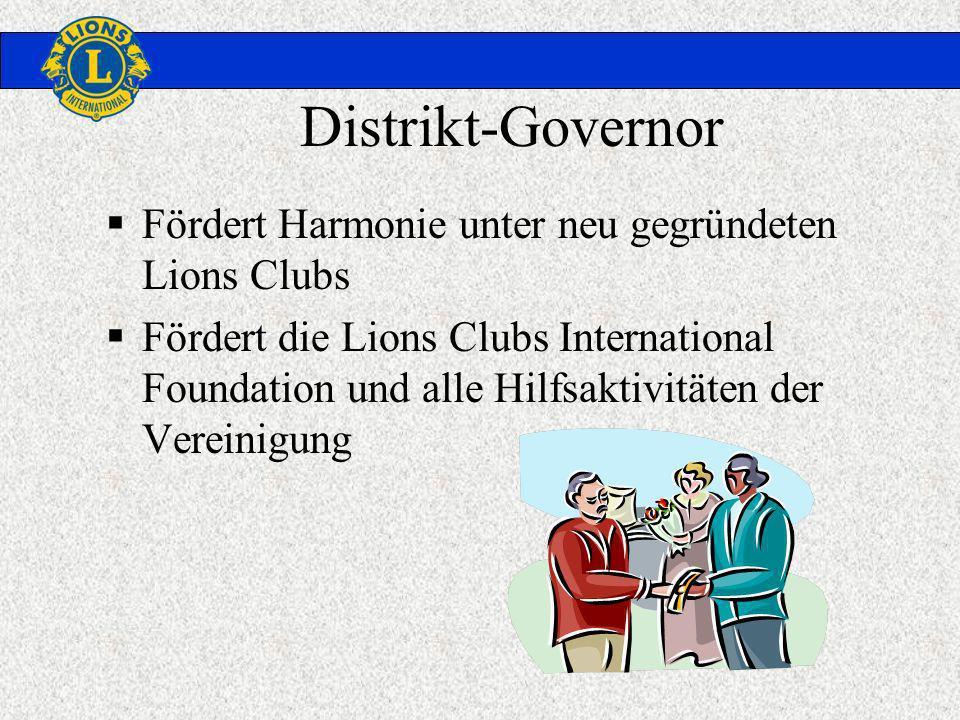 Distrikt-Governor Fördert Harmonie unter neu gegründeten Lions Clubs Fördert die Lions Clubs International Foundation und alle Hilfsaktivitäten der Vereinigung