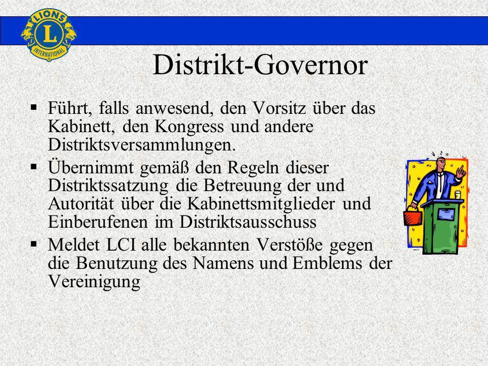 Distrikt-Governor Führt, falls anwesend, den Vorsitz über das Kabinett, den Kongress und andere Distriktsversammlungen. Übernimmt gemäß den Regeln die