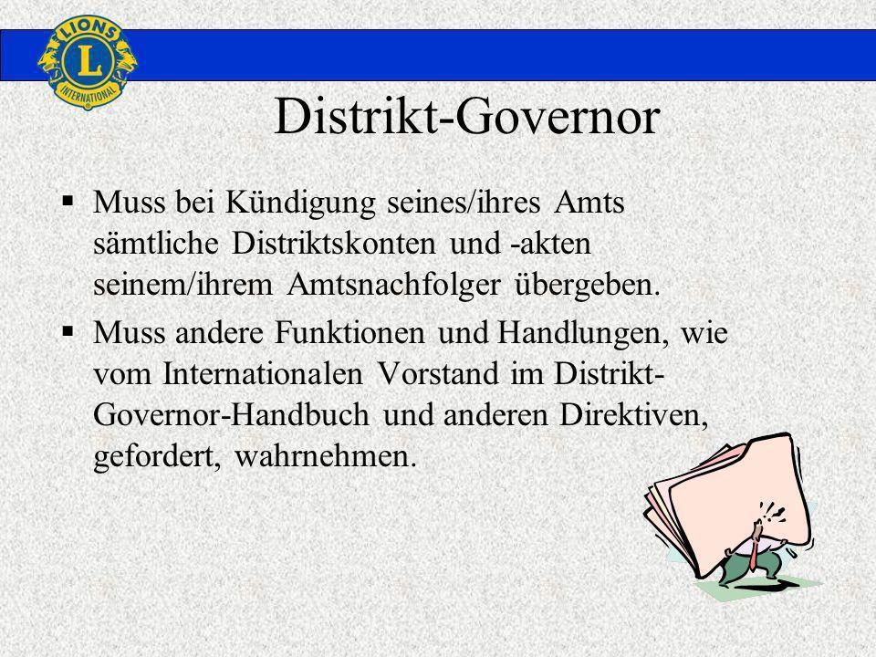 Distrikt-Governor Muss bei Kündigung seines/ihres Amts sämtliche Distriktskonten und -akten seinem/ihrem Amtsnachfolger übergeben. Muss andere Funktio