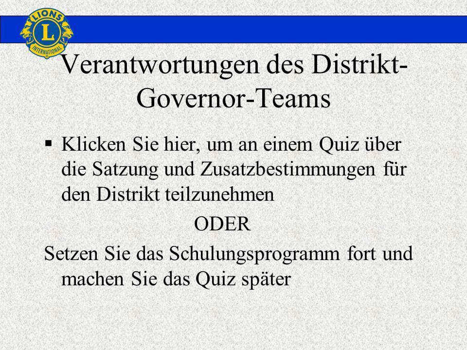 Verantwortungen des Distrikt- Governor-Teams Klicken Sie hier, um an einem Quiz über die Satzung und Zusatzbestimmungen für den Distrikt teilzunehmen ODER Setzen Sie das Schulungsprogramm fort und machen Sie das Quiz später