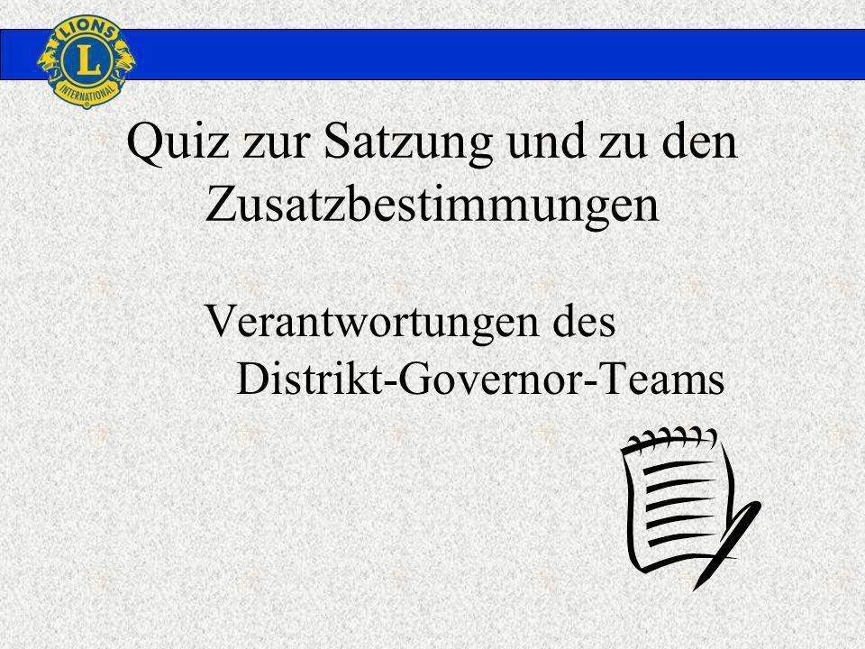 Quiz zur Satzung und zu den Zusatzbestimmungen Verantwortungen des Distrikt-Governor-Teams