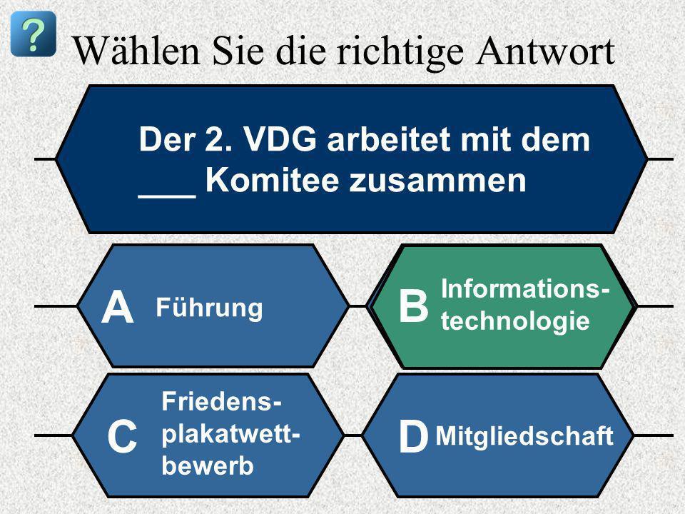 Wählen Sie die richtige Antwort Der 2. VDG arbeitet mit dem ___ Komitee zusammen Führung A B Informations- technologie Friedens- plakatwett- bewerb Mi