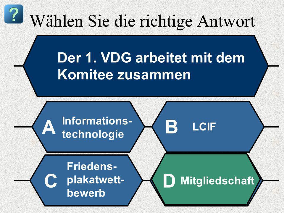 Wählen Sie die richtige Antwort Der 1. VDG arbeitet mit dem Komitee zusammen Informations- technologie A B LCIF Friedens- plakatwett- bewerb Mitglieds