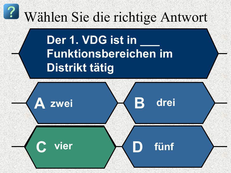 Wählen Sie die richtige Antwort Der 1. VDG ist in ___ Funktionsbereichen im Distrikt tätig zwei A B drei vier fünf CD