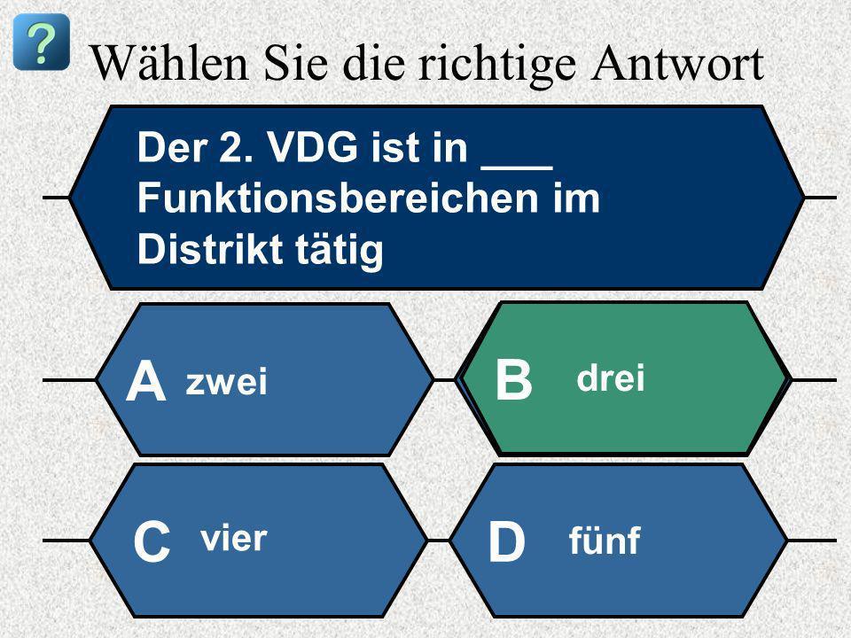 Wählen Sie die richtige Antwort Der 2. VDG ist in ___ Funktionsbereichen im Distrikt tätig zwei A B drei vier fünf CD