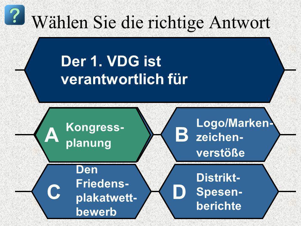 Wählen Sie die richtige Antwort Der 1. VDG ist verantwortlich für Kongress- planung A B Logo/Marken- zeichen- verstöße Den Friedens- plakatwett- bewer