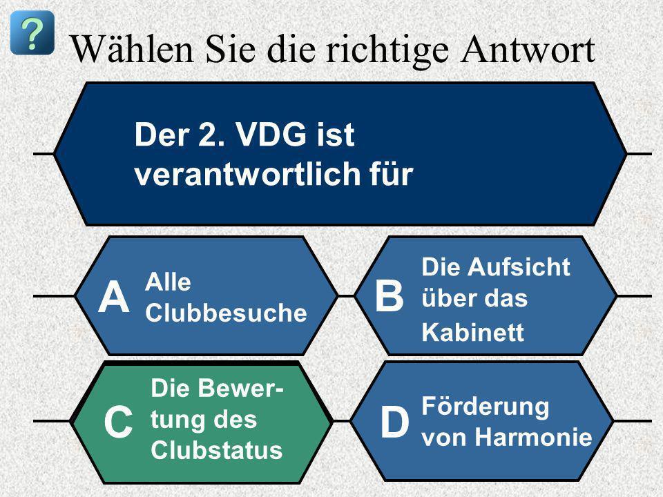 Wählen Sie die richtige Antwort Der 2. VDG ist verantwortlich für Alle Clubbesuche A B Die Aufsicht über das Kabinett Die Bewer- tung des Clubstatus F