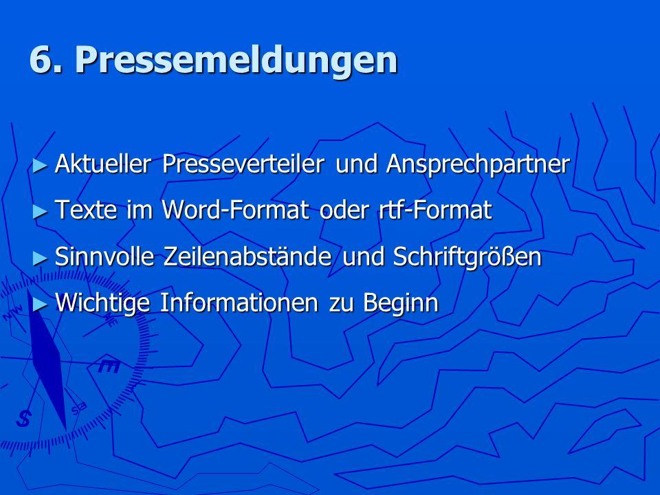 6. Pressemeldungen Aktueller Presseverteiler und Ansprechpartner Aktueller Presseverteiler und Ansprechpartner Texte im Word-Format oder rtf-Format Te