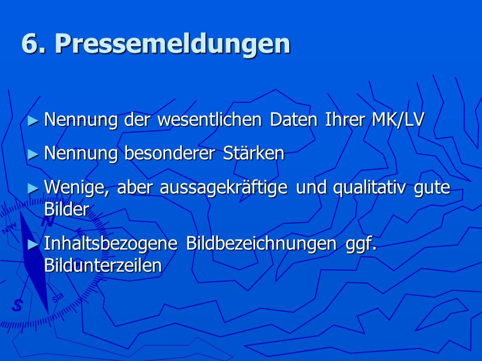 6. Pressemeldungen Nennung der wesentlichen Daten Ihrer MK/LV Nennung der wesentlichen Daten Ihrer MK/LV Nennung besonderer Stärken Nennung besonderer