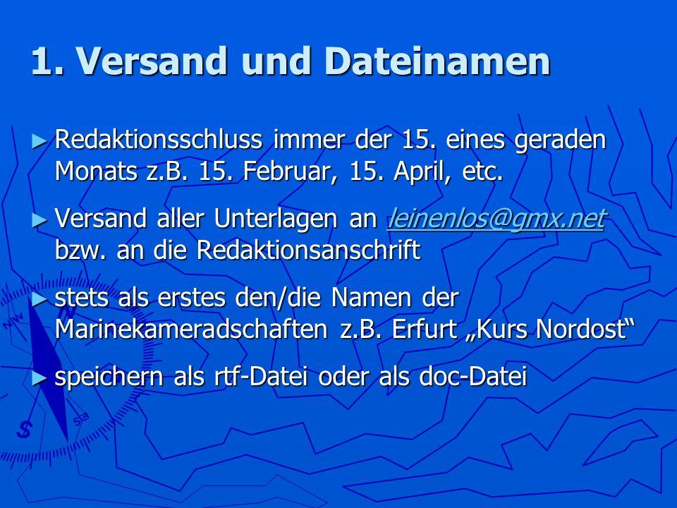 1. Versand und Dateinamen Redaktionsschluss immer der 15. eines geraden Monats z.B. 15. Februar, 15. April, etc. Redaktionsschluss immer der 15. eines