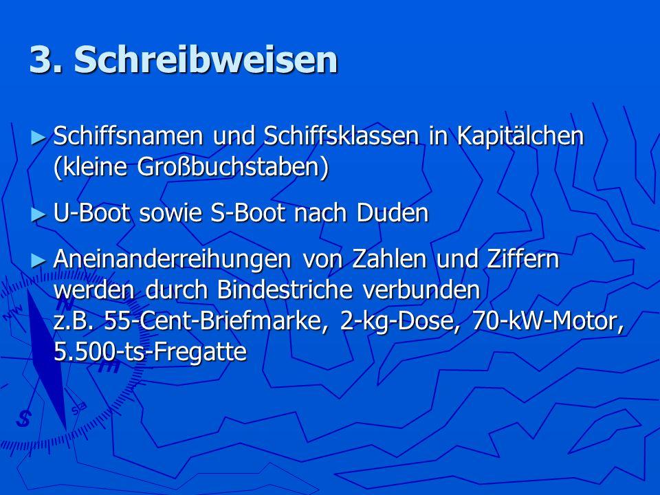 3. Schreibweisen Schiffsnamen und Schiffsklassen in Kapitälchen (kleine Großbuchstaben) Schiffsnamen und Schiffsklassen in Kapitälchen (kleine Großbuc