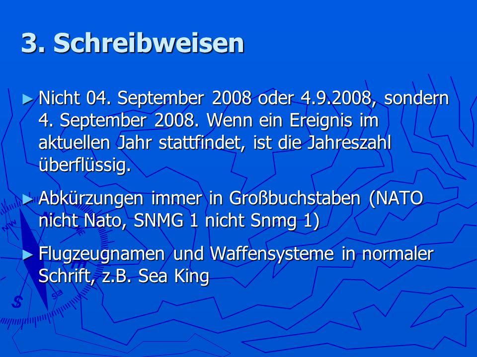 3. Schreibweisen Nicht 04. September 2008 oder 4.9.2008, sondern 4. September 2008. Wenn ein Ereignis im aktuellen Jahr stattfindet, ist die Jahreszah