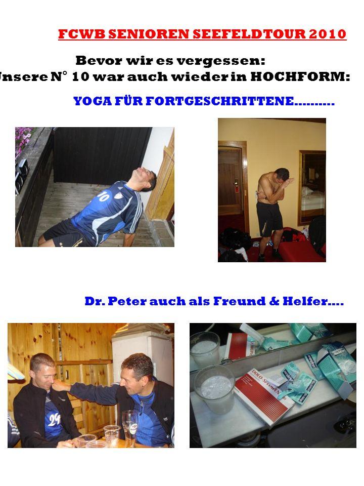 FCWB SENIOREN SEEFELDTOUR 2010 Bevor wir es vergessen: Unsere N° 10 war auch wieder in HOCHFORM: YOGA FÜR FORTGESCHRITTENE………. Dr. Peter auch als Freu