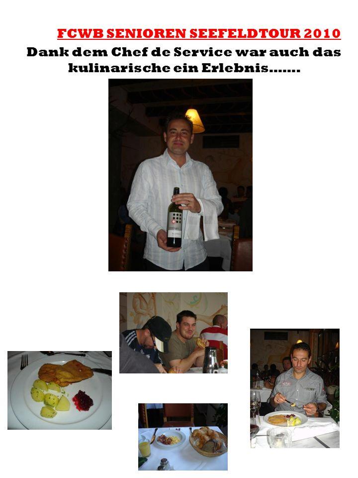 FCWB SENIOREN SEEFELDTOUR 2010 Dank dem Chef de Service war auch das kulinarische ein Erlebnis…….