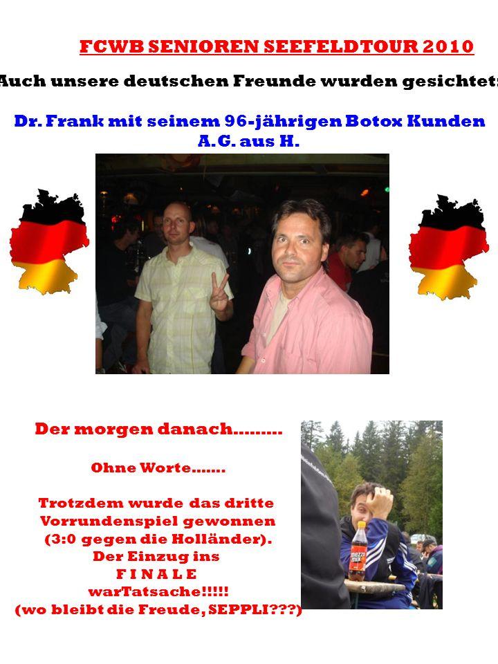 FCWB SENIOREN SEEFELDTOUR 2010 Auch unsere deutschen Freunde wurden gesichtet: Dr. Frank mit seinem 96-jährigen Botox Kunden A.G. aus H. Der morgen da