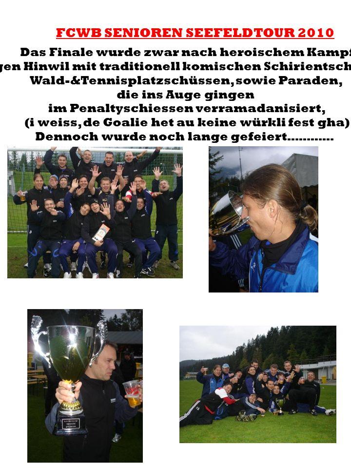 FCWB SENIOREN SEEFELDTOUR 2010 Das Finale wurde zwar nach heroischem Kampf gegen Hinwil mit traditionell komischen Schirientscheiden, Wald-&Tennisplat