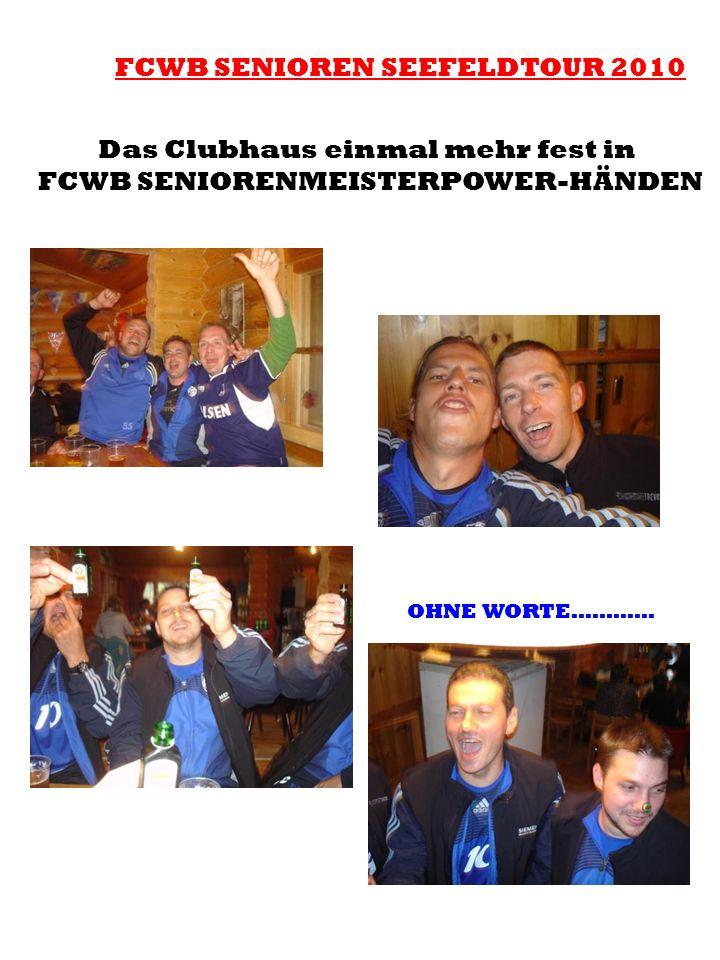 FCWB SENIOREN SEEFELDTOUR 2010 Das Clubhaus einmal mehr fest in FCWB SENIORENMEISTERPOWER-HÄNDEN OHNE WORTE…………
