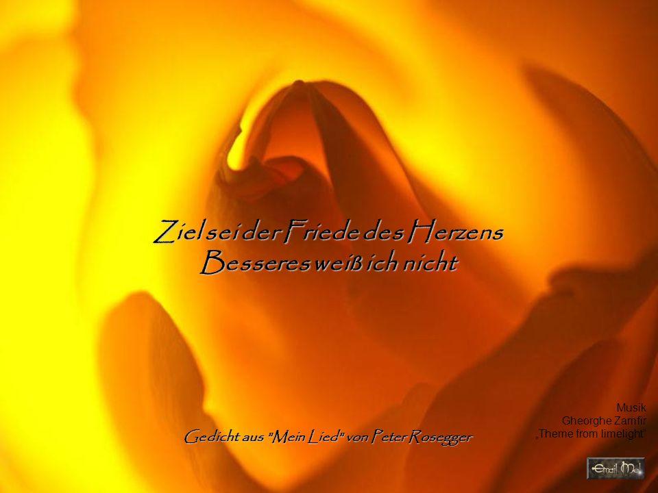 Ziel sei der Friede des Herzens Besseres weiß ich nicht Gedicht aus Mein Lied von Peter Rosegger Musik Gheorghe Zamfir Theme from limelight