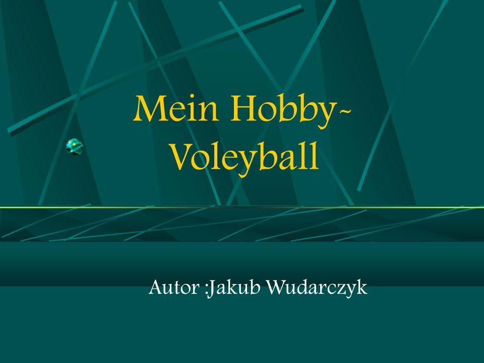 Mein Hobby- Voleyball Autor :Jakub Wudarczyk