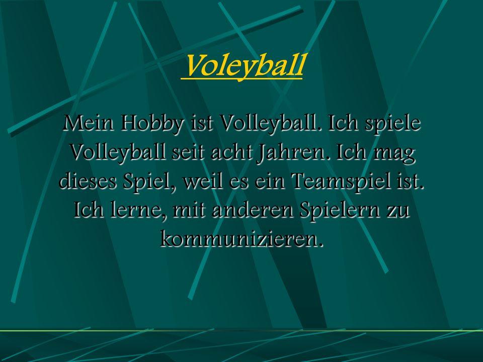 Voleyball Mein Hobby ist Volleyball.Ich spiele Volleyball seit acht Jahren.