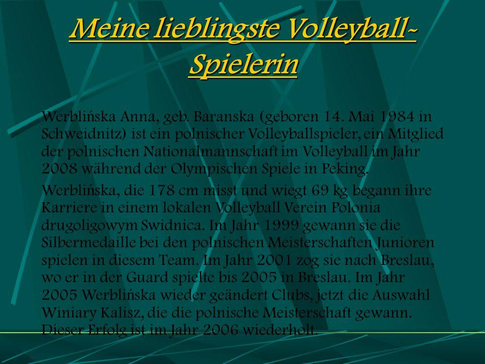 Meine lieblingste Volleyball- Spielerin Werbli ń ska Anna, geb.