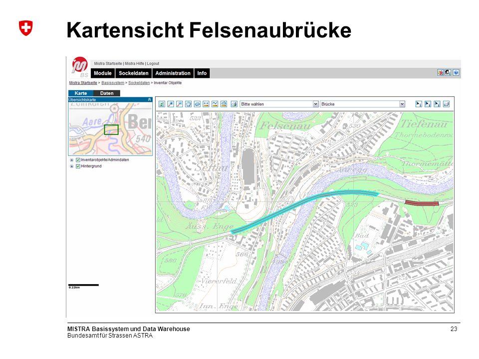 Bundesamt für Strassen ASTRA MISTRA Basissystem und Data Warehouse23 Kartensicht Felsenaubrücke