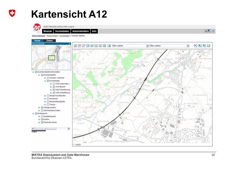 Bundesamt für Strassen ASTRA MISTRA Basissystem und Data Warehouse26 Kartensicht A12