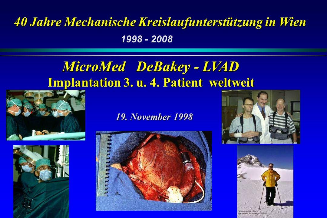 40 Jahre Mechanische Kreislaufunterstützung in Wien MicroMed DeBakey - LVAD Implantation 3. u. 4. Patient weltweit 19. November 1998 1998 - 2008