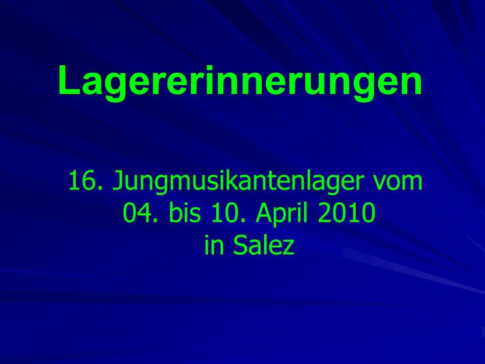 Lagererinnerungen 16. Jungmusikantenlager vom 04. bis 10. April 2010 in Salez