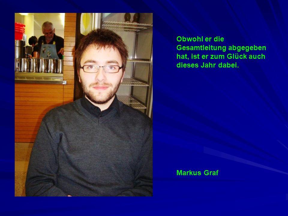 Obwohl er die Gesamtleitung abgegeben hat, ist er zum Glück auch dieses Jahr dabei. Markus Graf