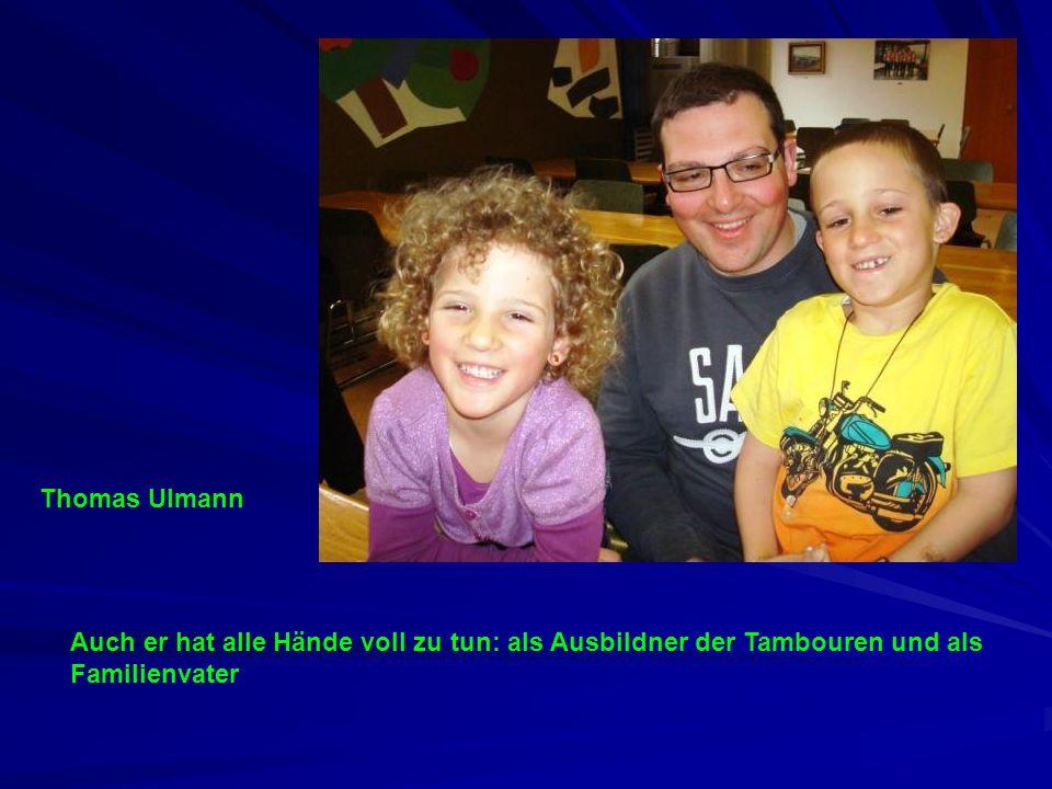 Thomas Ulmann Auch er hat alle Hände voll zu tun: als Ausbildner der Tambouren und als Familienvater