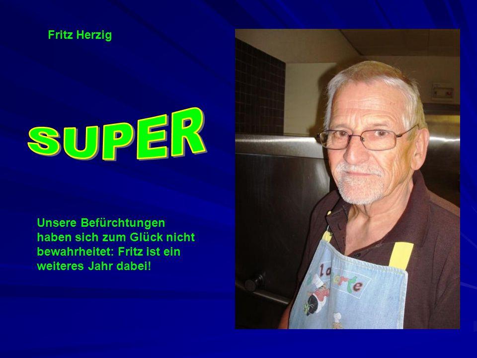 Fritz Herzig Unsere Befürchtungen haben sich zum Glück nicht bewahrheitet: Fritz ist ein weiteres Jahr dabei!