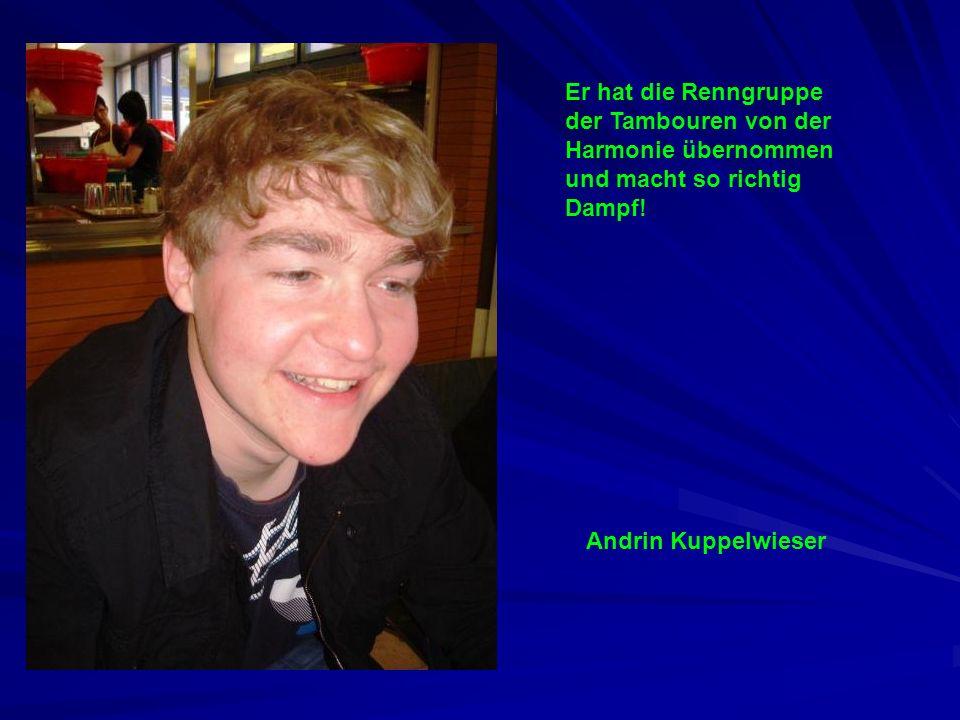 Er hat die Renngruppe der Tambouren von der Harmonie übernommen und macht so richtig Dampf! Andrin Kuppelwieser