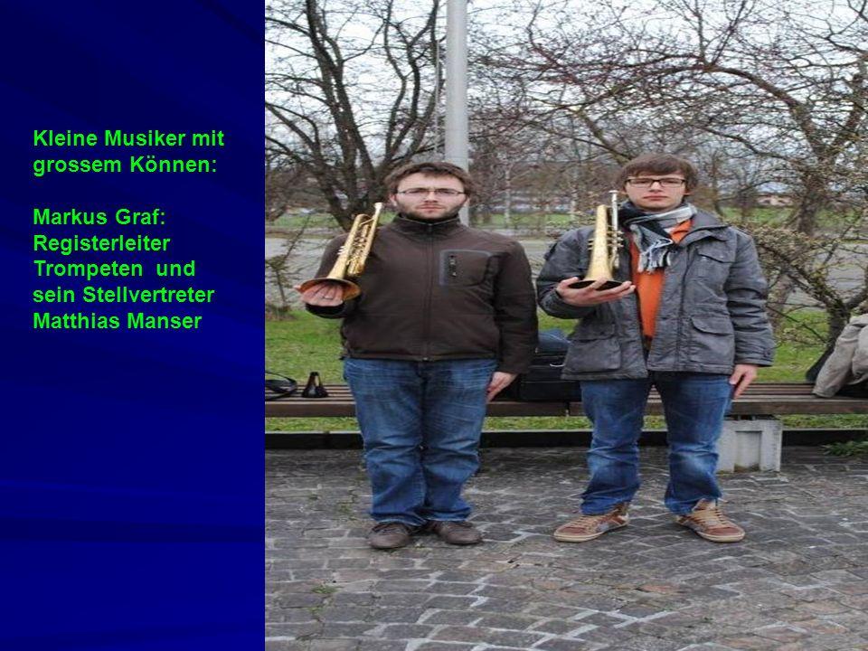 Kleine Musiker mit grossem Können: Markus Graf: Registerleiter Trompeten und sein Stellvertreter Matthias Manser