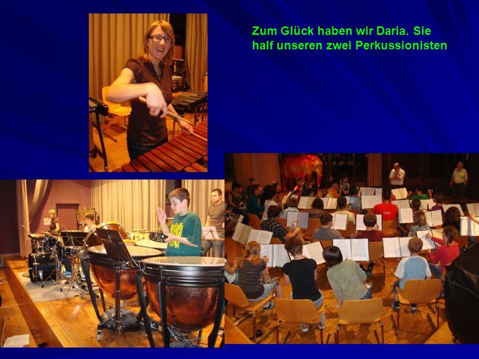 Zum Glück haben wir Daria. Sie half unseren zwei Perkussionisten