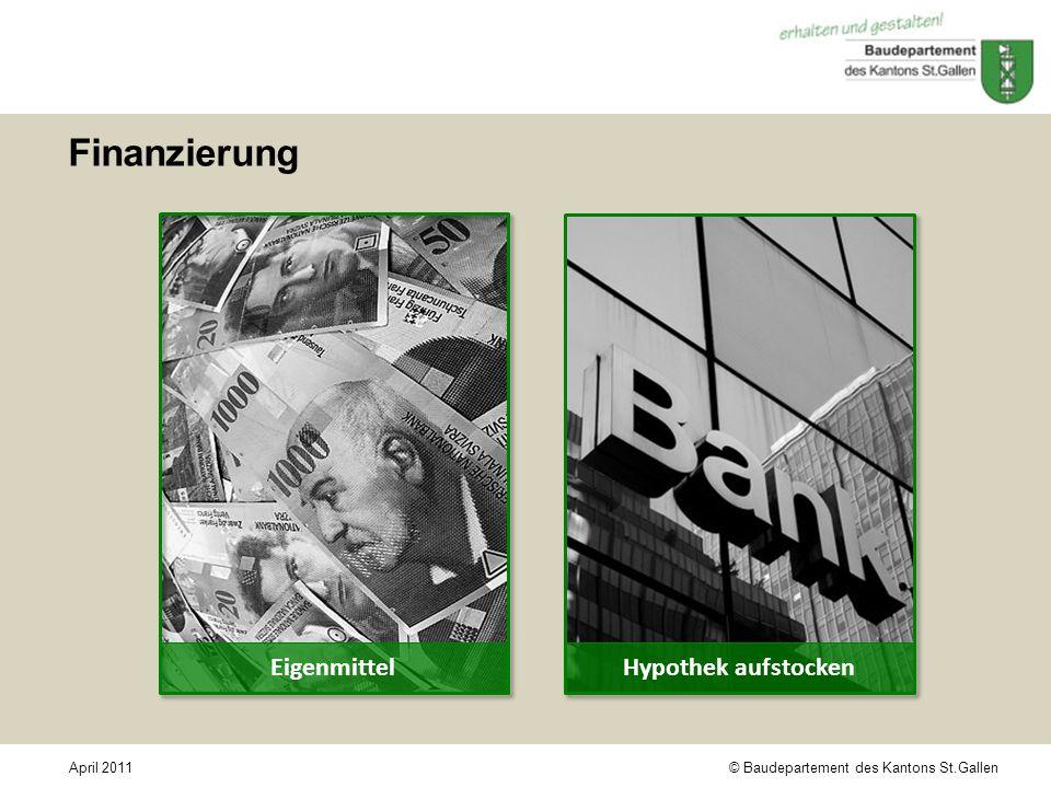 © Baudepartement des Kantons St.GallenApril 2011 Finanzierung Eigenmittel Hypothek aufstocken